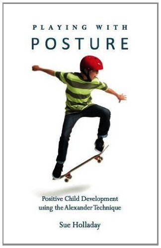 9780956899712: Playing with Posture: Positive Child Development Using the Alexander Technique