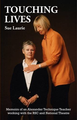 9780956899774: Touching Lives: Memoirs of an Alexander Technique Teacher Working with the RSC and National Theatre