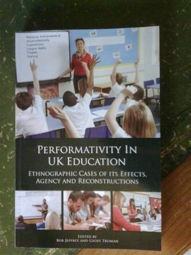 9780956900715: Performativity in UK Education: Ethnographic Cases of Its Effects, Agency and Reconstructions