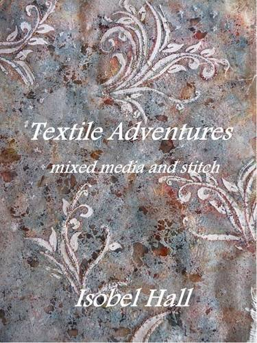 9780956902900: Textile Adventures: Mixed Media and Stitch