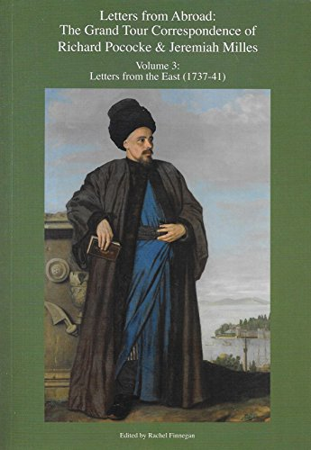 9780956905826: Letters from Abroad: the Grand Tour Correspondence of Richard Pococke & Jeremiah Milles: Volume 3: Letters from the East (1737-41)