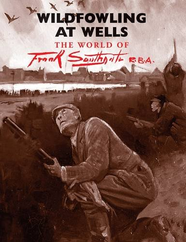9780956916716: Wildfowling at Wells: The World of Frank Southgate