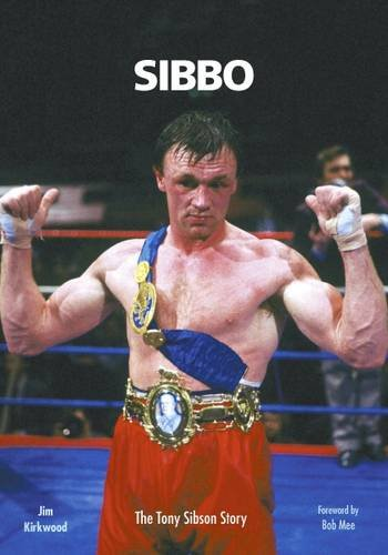 9780956925312: SIBBO: The Tony Sibson Story: Former British, European and Commonwealth Middleweight Champion
