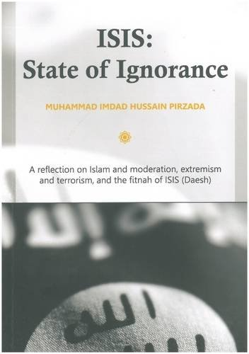 9780956938862: ISIS: State of Ignorance: A Reflection on Islam and Moderation, Extremism and Terrorism, and the Fitnah of ISIS (Daesh)