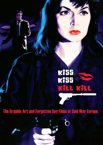 9780956943507: Kiss Kiss Kill Kill: The Graphic Art and Forgotten Spy Films of Cold War Europe