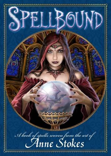 9780956944627: Spellbound: A Book of Spells Woven from the Art of Anne Stokes