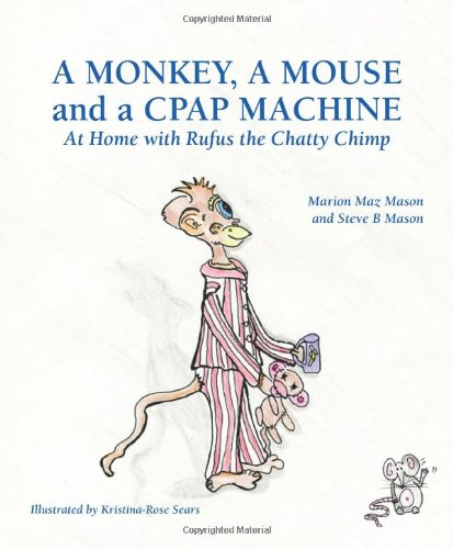 9780956945501: A Monkey, a Mouse and a CPAP Machine: At Home with Rufus the Chatty Chimp