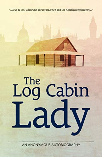 The Log Cabin Lady - An Anonymous: Meloney, Marie Mattingly