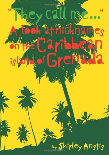 9780956948007: They Call Me ...: A Look at Nicknames on the Caribbean Island of Grenada