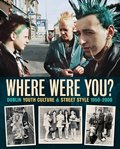 9780956949301: Where Were You?: Dublin Youth Culture & Street Style 1950-2000