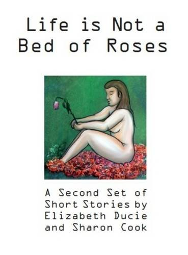 9780956950826: Life is Not a Bed of Roses: A Second Set of Short Stories