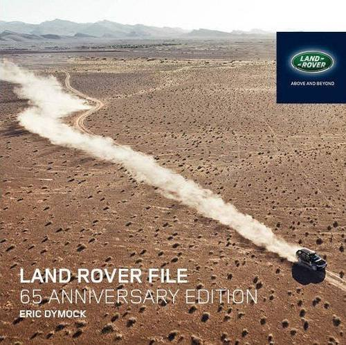 9780956953360: The Land Rover File: All Models Since 1947: 65th Anniversary Edition