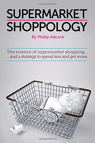 9780956956422: Shoppology: The Science of Supermarket Shopping & a Strategy to Spend Less and Get More