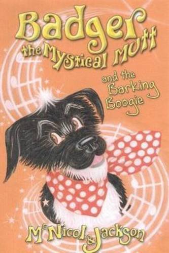 Badger the Mystical Mutt and the Barking Boogie: McNicol, Lyn; Jackson, Laura
