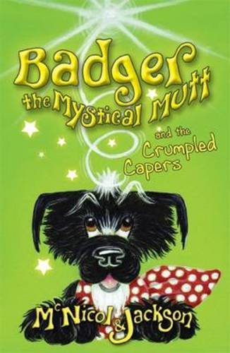 Badger the Mystical Mutt and the Crumpled Capers: McNicol, Lyn, Jackson, Laura