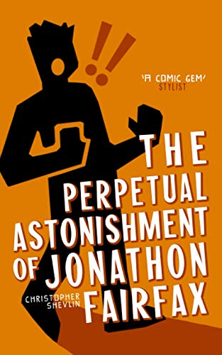 9780956965608: The Perpetual Astonishment of Jonathon Fairfax