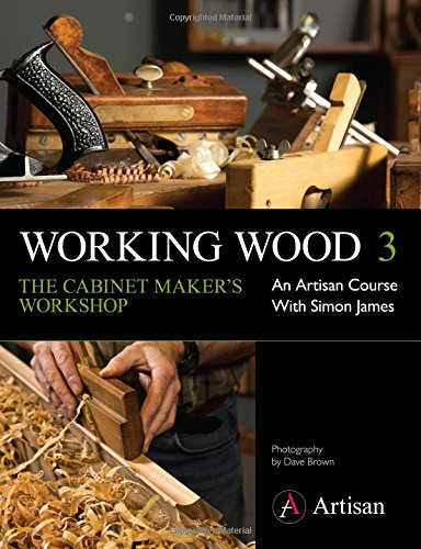 9780956967312: Working Wood 3 the Cabinet Maker's Workshop: An Artisan Course with Simon James