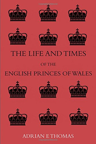 The Life and Times of the English Prince's of Wales: Thomas, Adrian E.