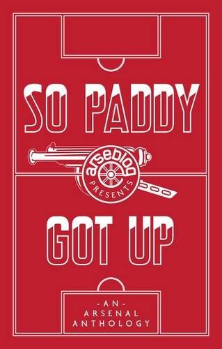So Paddy Got Up: An Arsenal Anthology: Mangan, Andrew, Lawrence,