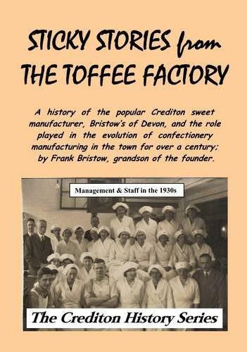 9780956986313: Sticky Stories from the Toffee Factory: A History of the Popular Crediton Sweet Manufacturer, Bristow's of Devon (Crediton History Series)