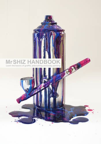 9780956989109: Mr Shiz Hand Book: Learn the Basics of Graffiti, Airbrushing and Body Painting