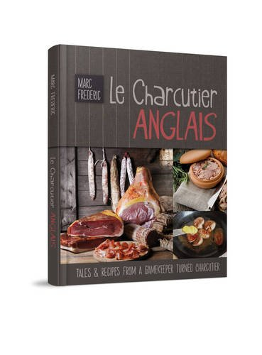 9780956989901: Le Charcutier Anglais: Tales & Recipes of a Gamekeeper Turned Charcutier