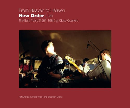 9780956993601: From Heaven to Heaven - New Order Live: The Early Years (1981-1984) at Close Quarters