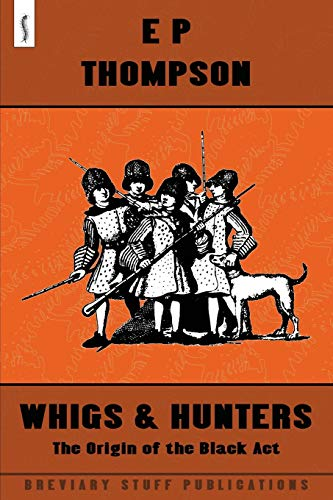 Whigs and Hunters: The Origin of the: E. P. Thompson