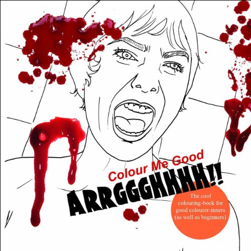 9780957005631: Colour Me Good Arrggghhhh!!: Horror Movie Colouring-Book