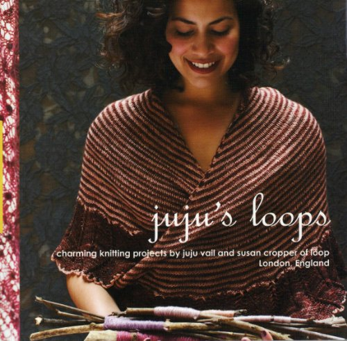 9780957012806: Juju's Loops: Charming Knitting Patterns by Juju Vail and Susan Cropper, Loop London
