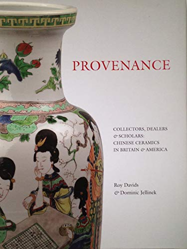 9780957014800: Provenance: Collectors, Dealers and Scholars in the Field of Chinese Ceramics in Britain and America