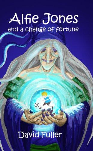 Alfie Jones and a Change of Fortune: David Fuller,Rob Smyth