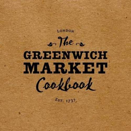 The Greenwich Market Cookbook: Rebecca Seal, Greenwich Market Traders