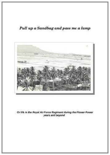 9780957038004: Pull Up a Sandbag and Pass Me a Lamp: or Life in the Royal Air Force Regiment During the Flower Power Years and Beyond