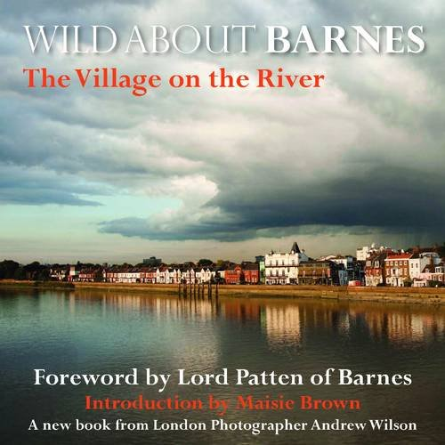Wild about Barnes: The Village on the River (0957044704) by Wilson, Andrew