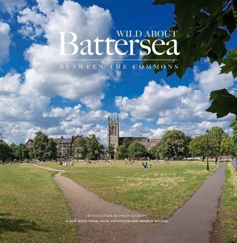 Wild About Battersea: Between the Commons: Wilson, Andrew, Beddows, Philip