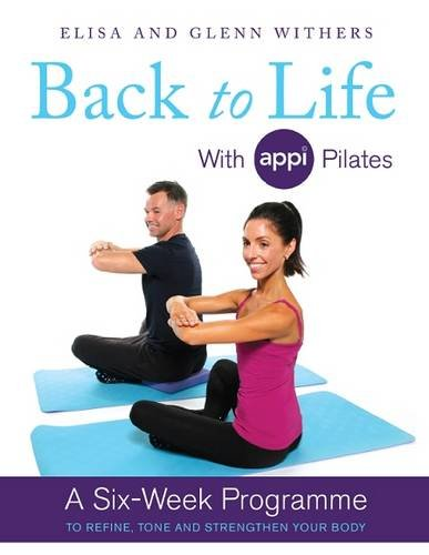9780957047204: Back to Life with Appi Pilates: A Six Week Programme to Refine, Tone and Strengthen Your Body