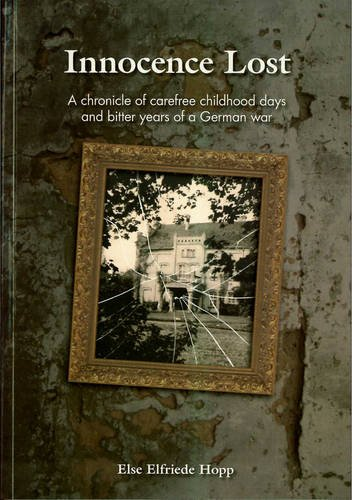 9780957053809: Innocence Lost: A Chronicle of Carefree Childhood Days and Bitter Years of a German War