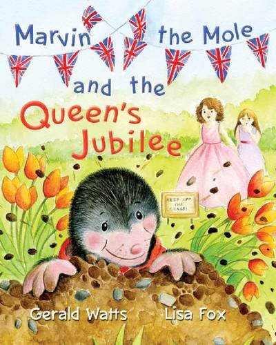 Marvin the Mole and the Queen's Jubilee: Watts, Gerald