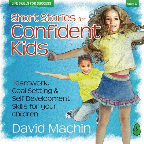 Short Stories for Confident Kids: Teamwork, Goal Setting & Self Development Skills for your ...