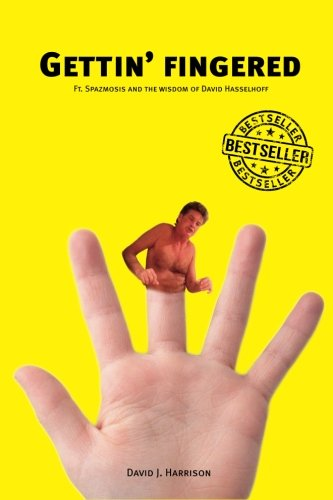 9780957066311: Gettin' Fingered: Ft. Spazmosis and the wisdom of David Hasselhoff
