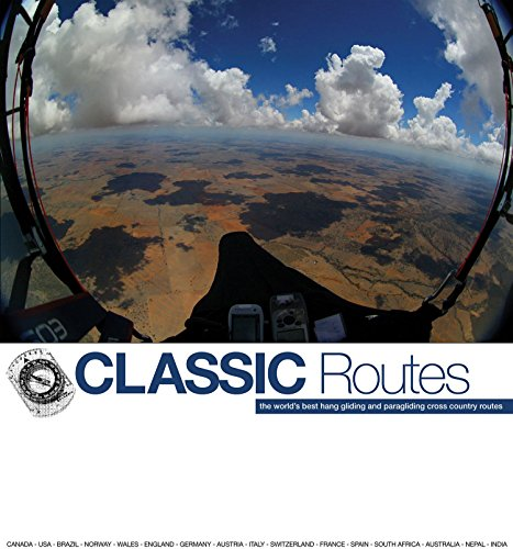 9780957072701: Classic Routes: the World's Best Hang Gliding and Paragliding Cross Country Routes
