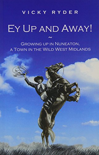 9780957074903: Ey Up and Away!: Growing Up in Nuneaton, a Town in the Wild West Midlands