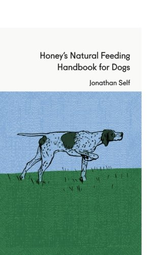 Honey's Natural Feeding Handbook for Dogs: Self, Jonathan