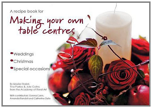 9780957075900: A Recipe Book for Making Your Own Table Centres: Wedding, Christmas, Special Occasions