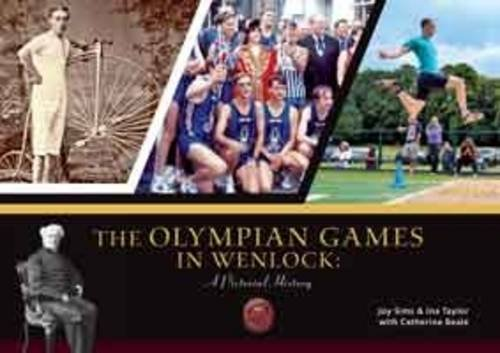 The Olympian Games in Wenlock: A Pictorial History: Taylor, Ina, Sims, Joy