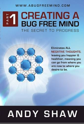 9780957082526: Creating a Bug Free Mind: The Secret to Progress