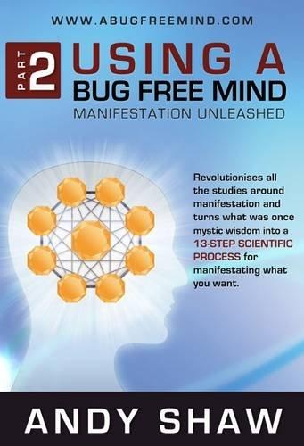 9780957082533: Using A Bug Free Mind: Manifestation Unleashed
