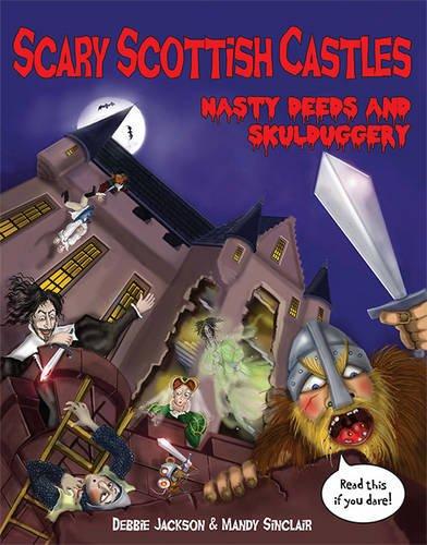 Scary Scottish Castles: Nasty Deeds & Skulduggery: Jackson, Debbie