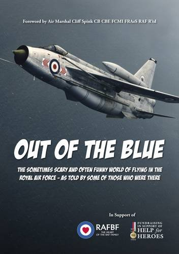 9780957092808: Out of the Blue: The Sometimes Scary and Often Funny World of Flying in the Royal Air Force, as Told by Some of Those Who Were There